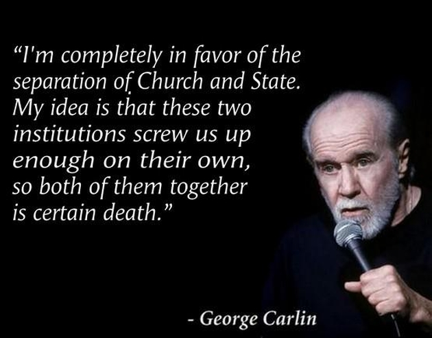 george-carlin-im-completely-in-favor-of-the-separation-of-church-and-state-my-idea-is-that-the...jpg